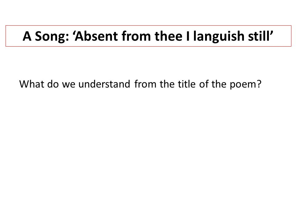 A Song: 'Absent from thee I languish still'