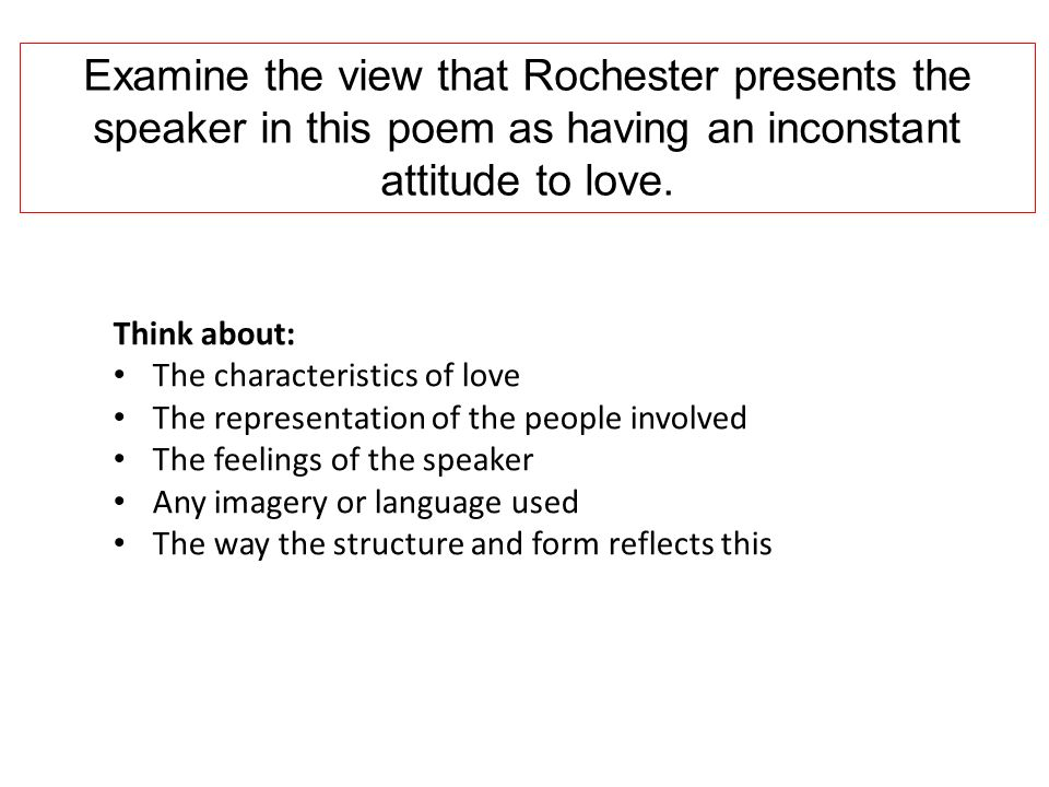 Examine the view that Rochester presents the speaker in this poem as having an inconstant attitude to love.