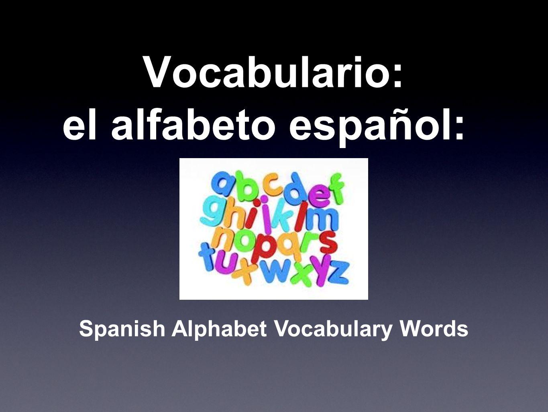 Vocabulario: el alfabeto español:
