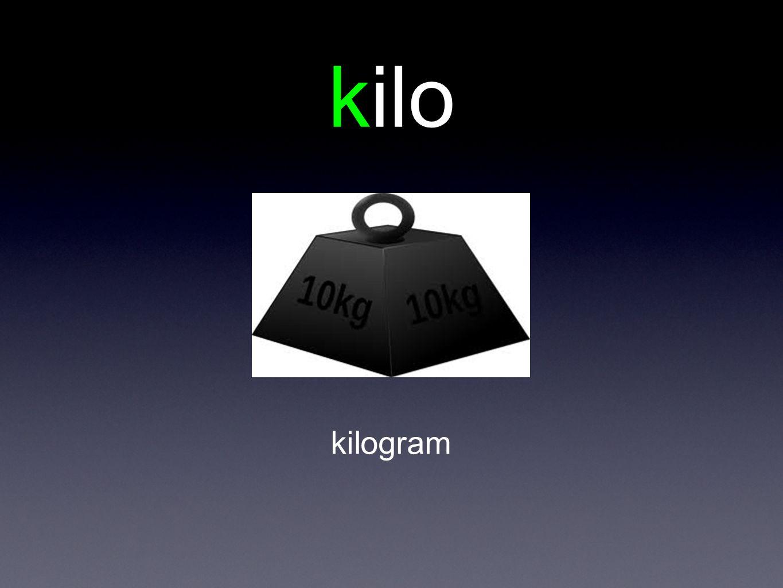 kilo kilogram