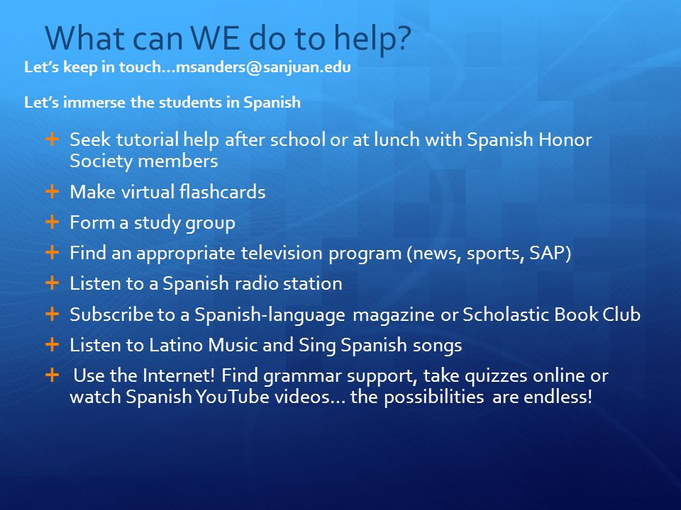 What can WE do to help Let's keep in touch…msanders@sanjuan.edu. Let's immerse the students in Spanish.