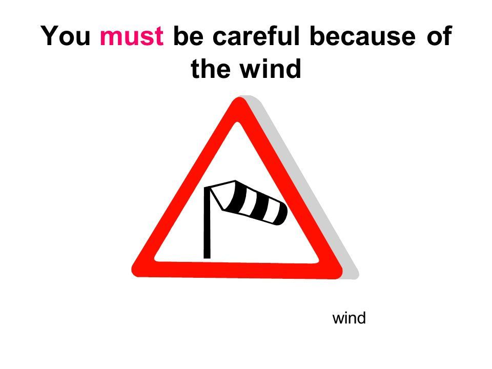 You must be careful because of the wind
