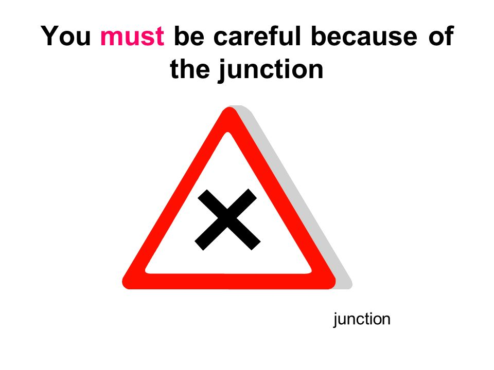 You must be careful because of the junction