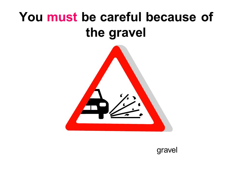 You must be careful because of the gravel