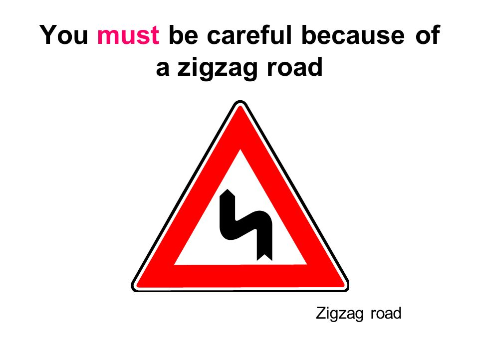 You must be careful because of a zigzag road
