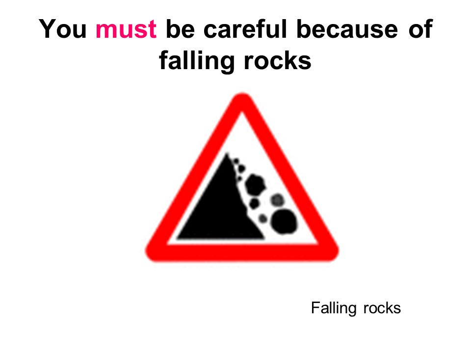 You must be careful because of falling rocks