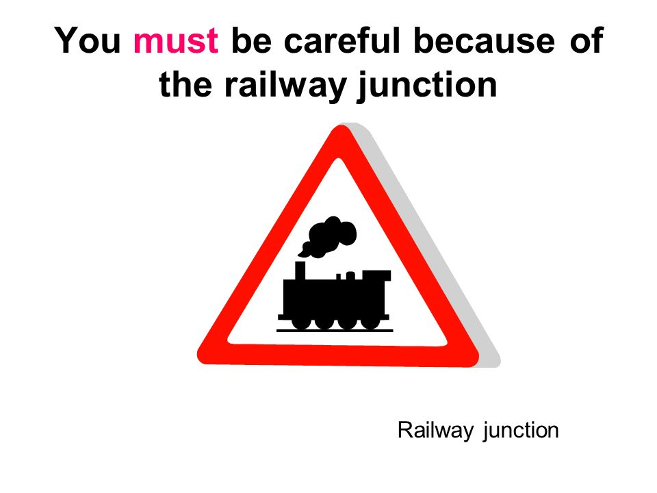 You must be careful because of the railway junction