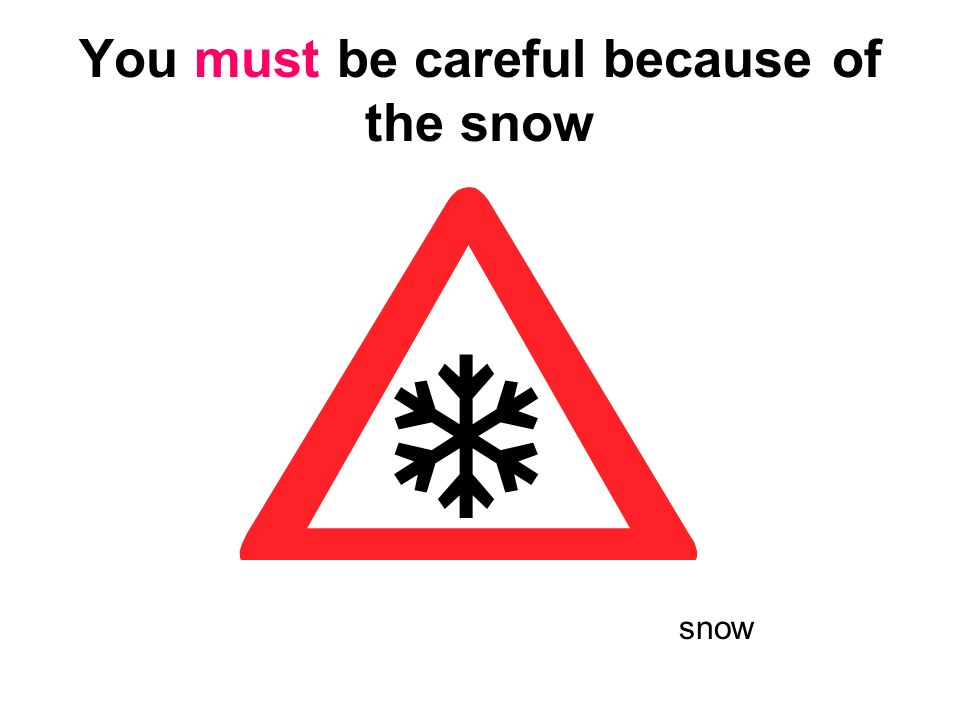 You must be careful because of the snow
