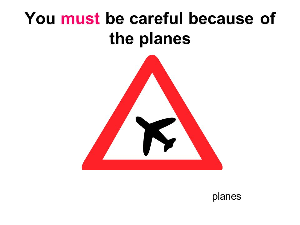 You must be careful because of the planes