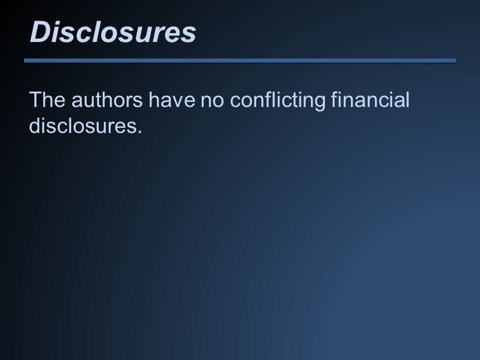 Disclosures The authors have no conflicting financial disclosures.