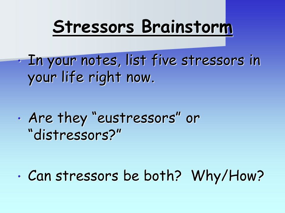 stressors in your life Are you letting your life's stressors stop you from pursuing your goals learn new ways to address them, and keep moving forward.