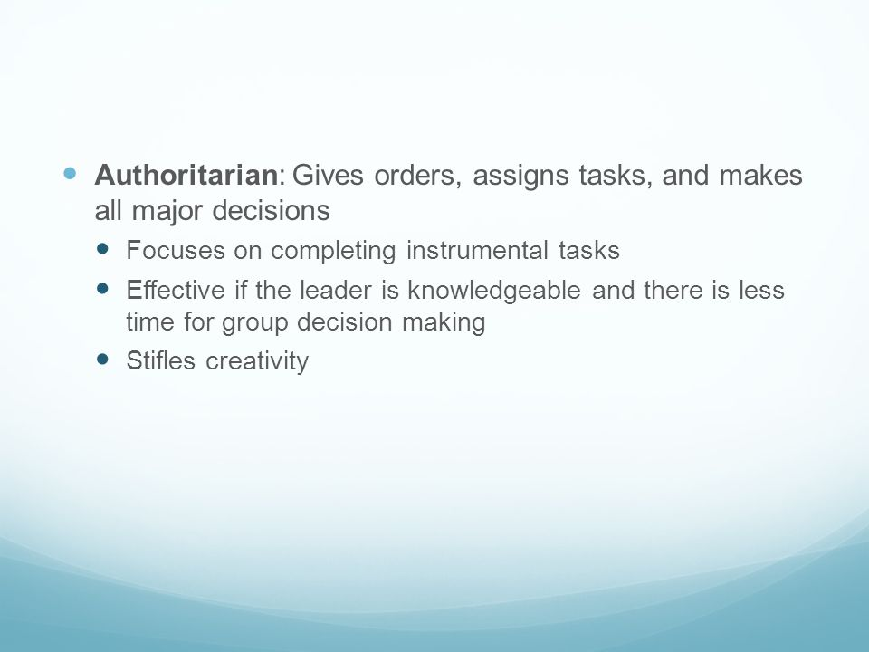 Authoritarian: Gives orders, assigns tasks, and makes all major decisions