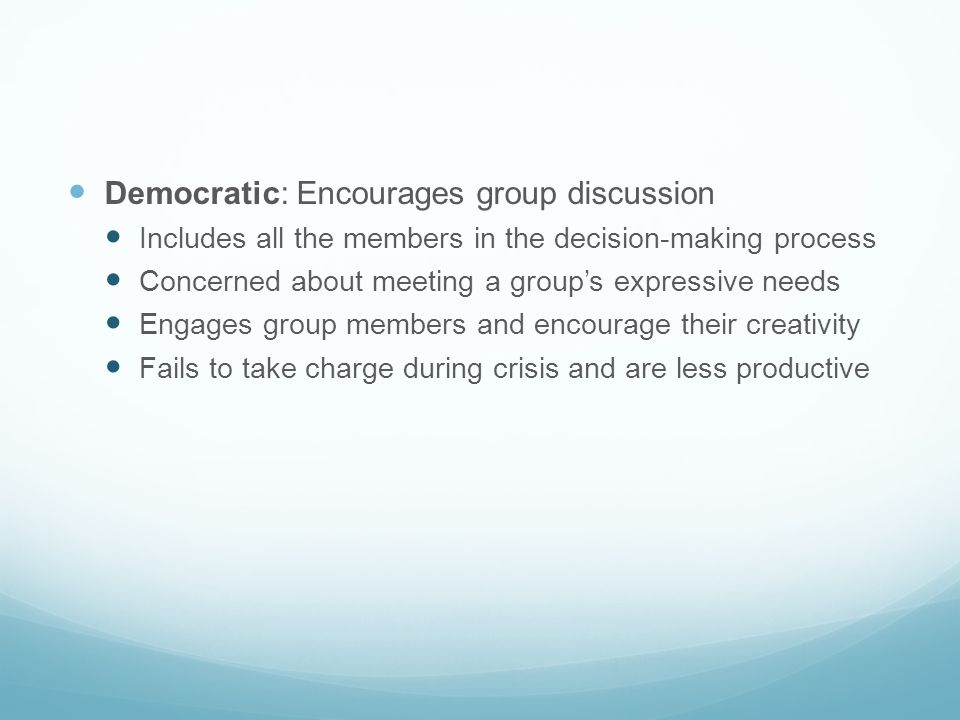 Democratic: Encourages group discussion