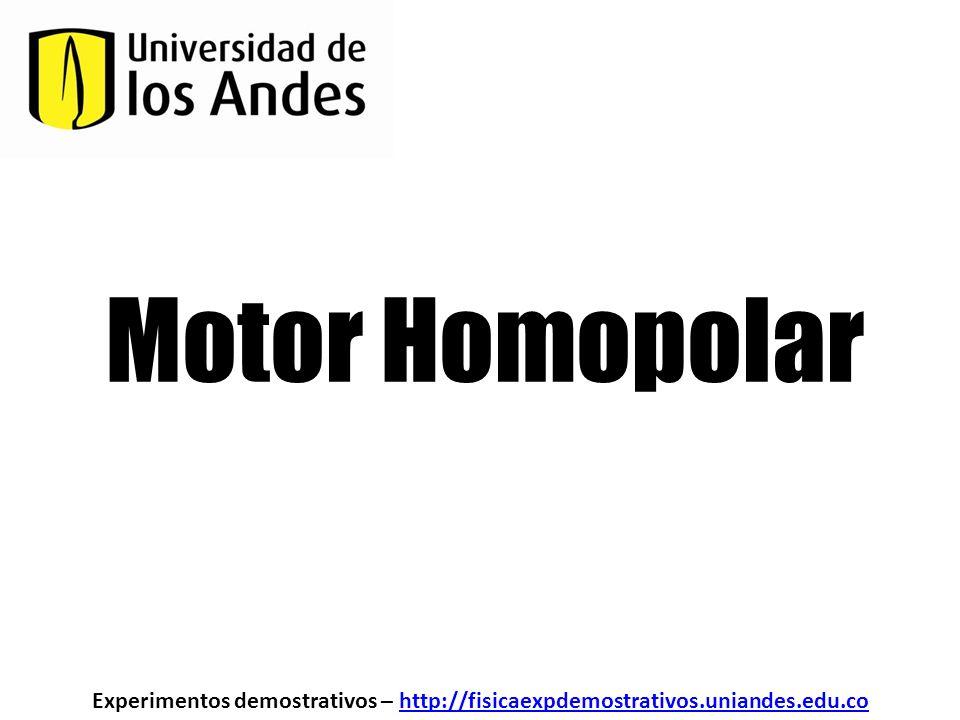 Motor Homopolar Experimentos demostrativos – http://fisicaexpdemostrativos.uniandes.edu.co