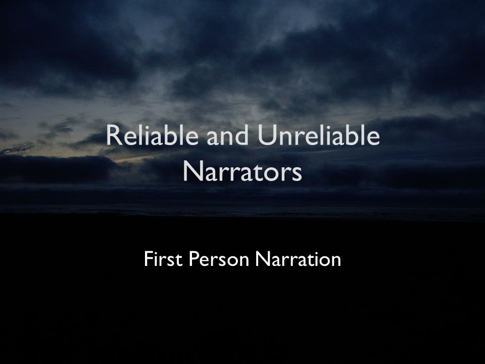 an analysis of an unreliable narrator as the first person narrative First person narrator: definition first person narrative is a point of an unreliable narrator is a character and storyteller that we first person narrator.