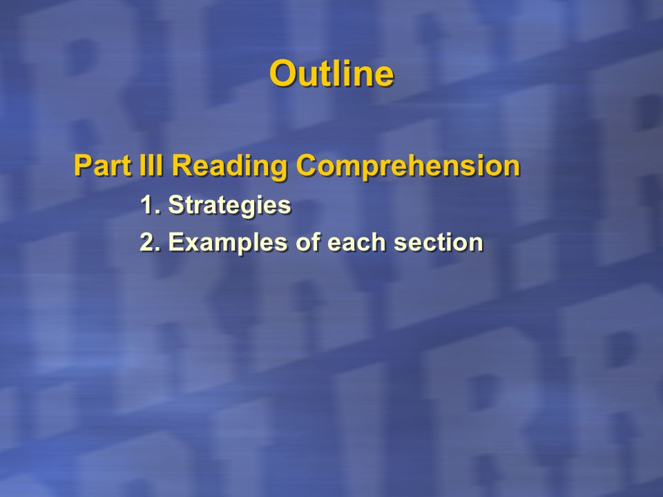 Outline Part III Reading Comprehension 1. Strategies