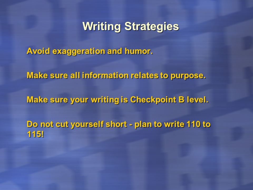 Writing Strategies Avoid exaggeration and humor.