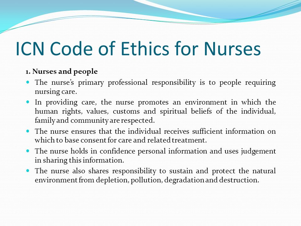 code of ethics for nurses The icn code of ethics for nurses, most recently revised in 2012, is a guide for action based on social values and needsthe code has served as the standard for nurses worldwide since it was first adopted in 1953.