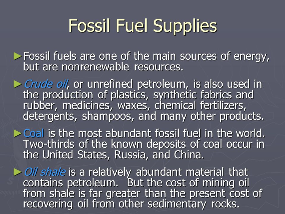 fossil fuels are the main sources Energy and global warming fossil fuels — coal, petroleum, and natural gas — are our main sources of energy, producing the vast majority of fuel, electricity, and heat used by people across the globe.