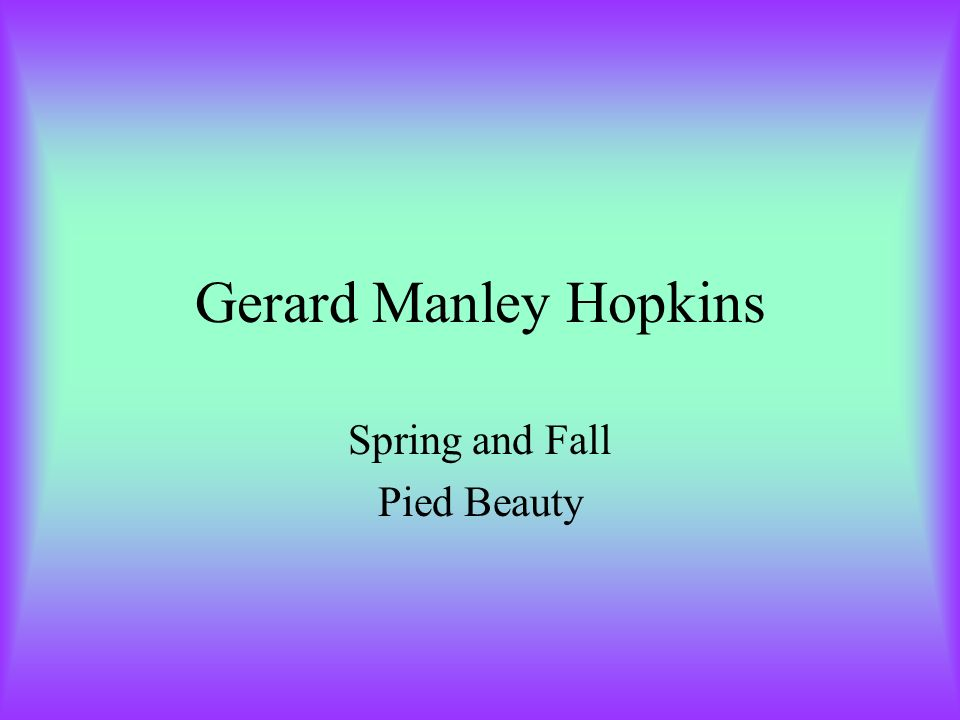 pied beauty by gerard manley hopkins Pied beauty - glory be to god for dappled things-.