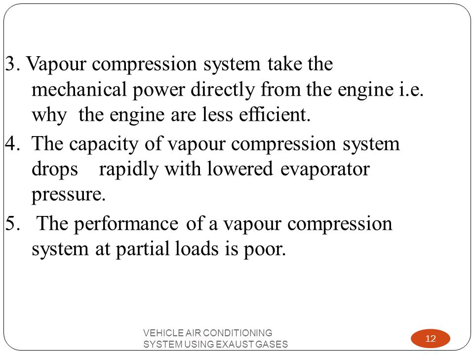 3. Vapour compression system take the mechanical power directly from the engine i.e. why the engine are less efficient.