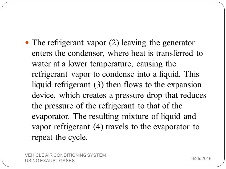 The refrigerant vapor (2) leaving the generator enters the condenser, where heat is transferred to water at a lower temperature, causing the refrigerant vapor to condense into a liquid. This liquid refrigerant (3) then flows to the expansion device, which creates a pressure drop that reduces the pressure of the refrigerant to that of the evaporator. The resulting mixture of liquid and vapor refrigerant (4) travels to the evaporator to repeat the cycle.