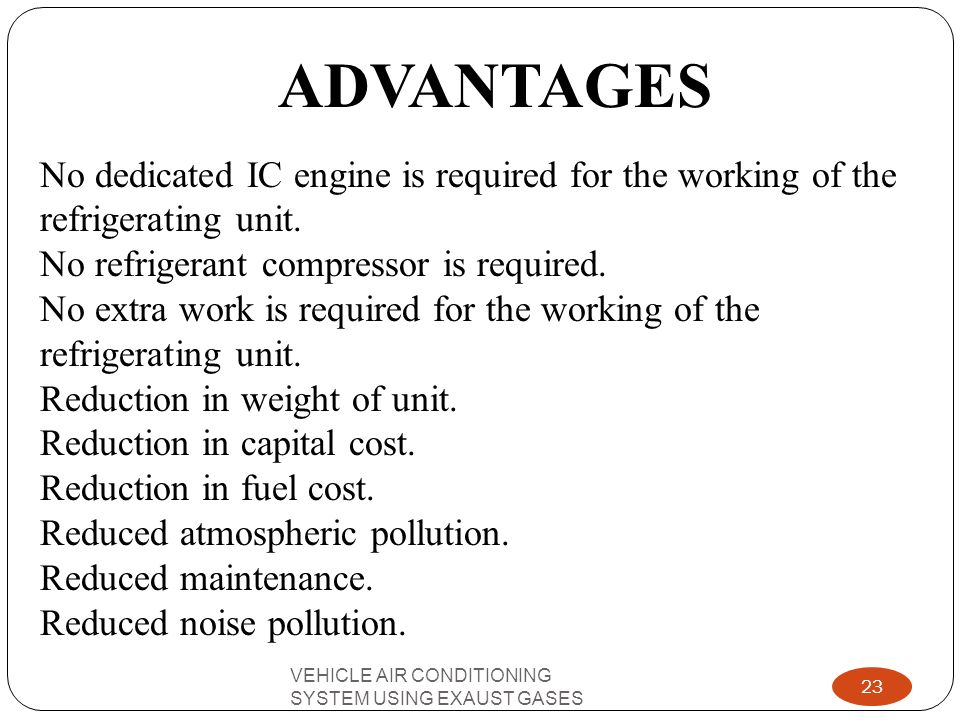 ADVANTAGES No dedicated IC engine is required for the working of the refrigerating unit. No refrigerant compressor is required.