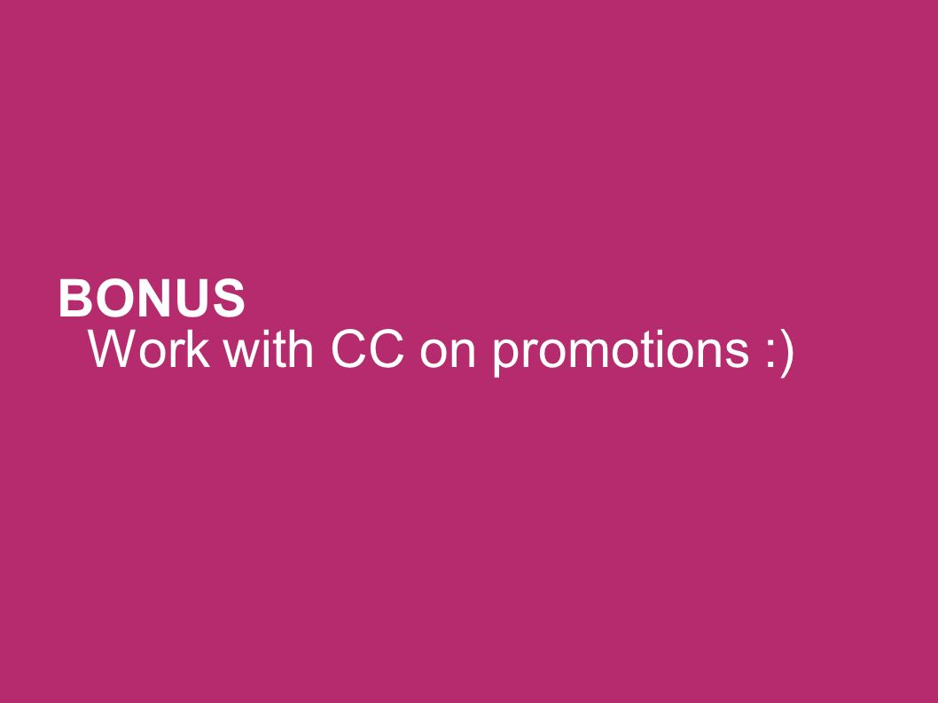 BONUS Work with CC on promotions :)‏