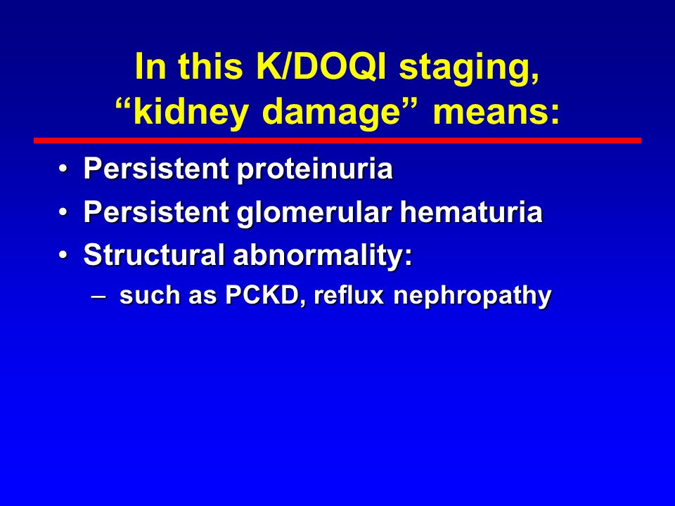 In this K/DOQI staging, kidney damage means: