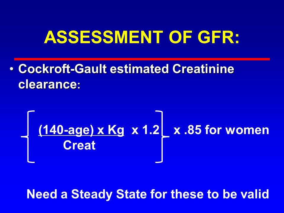 ASSESSMENT OF GFR: Cockroft-Gault estimated Creatinine clearance: