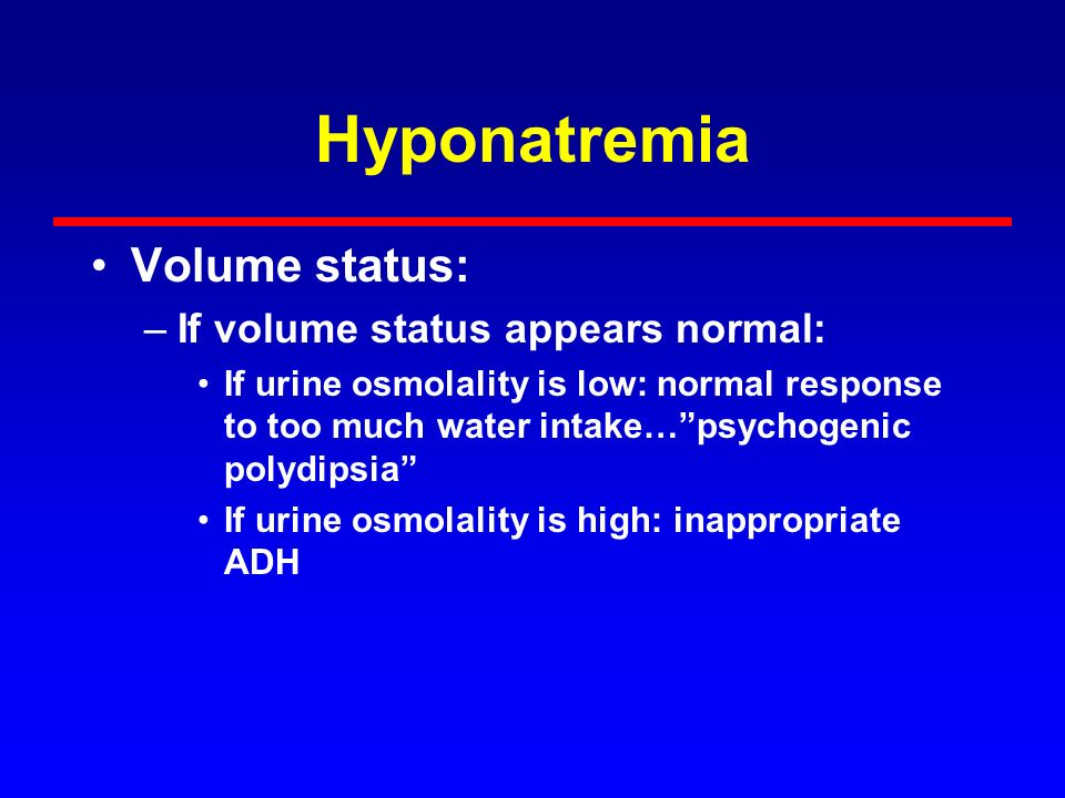 Hyponatremia Volume status: If volume status appears normal: