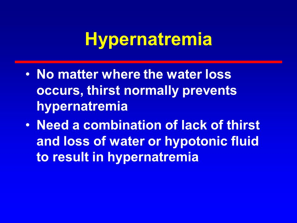 Hypernatremia No matter where the water loss occurs, thirst normally prevents hypernatremia.