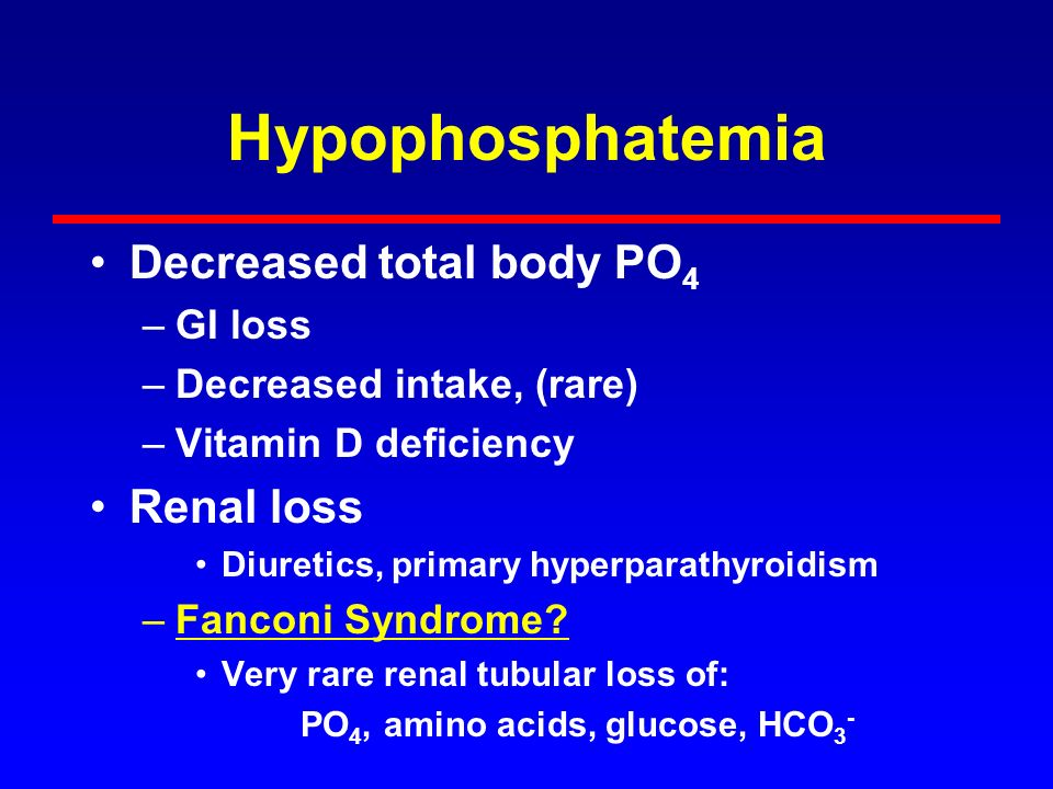 Hypophosphatemia Decreased total body PO4 Renal loss GI loss