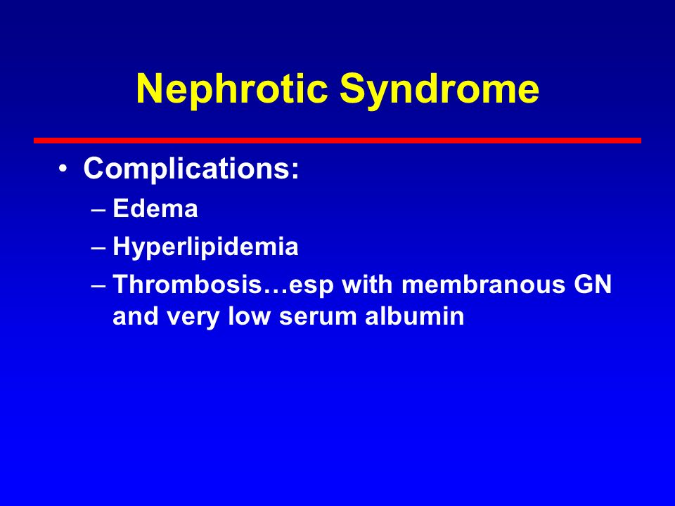 Nephrotic Syndrome Complications: Edema Hyperlipidemia