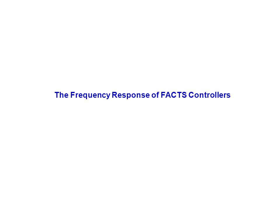 The Frequency Response of FACTS Controllers
