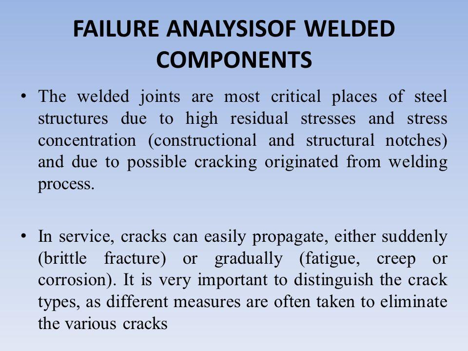 FAILURE ANALYSISOF WELDED COMPONENTS