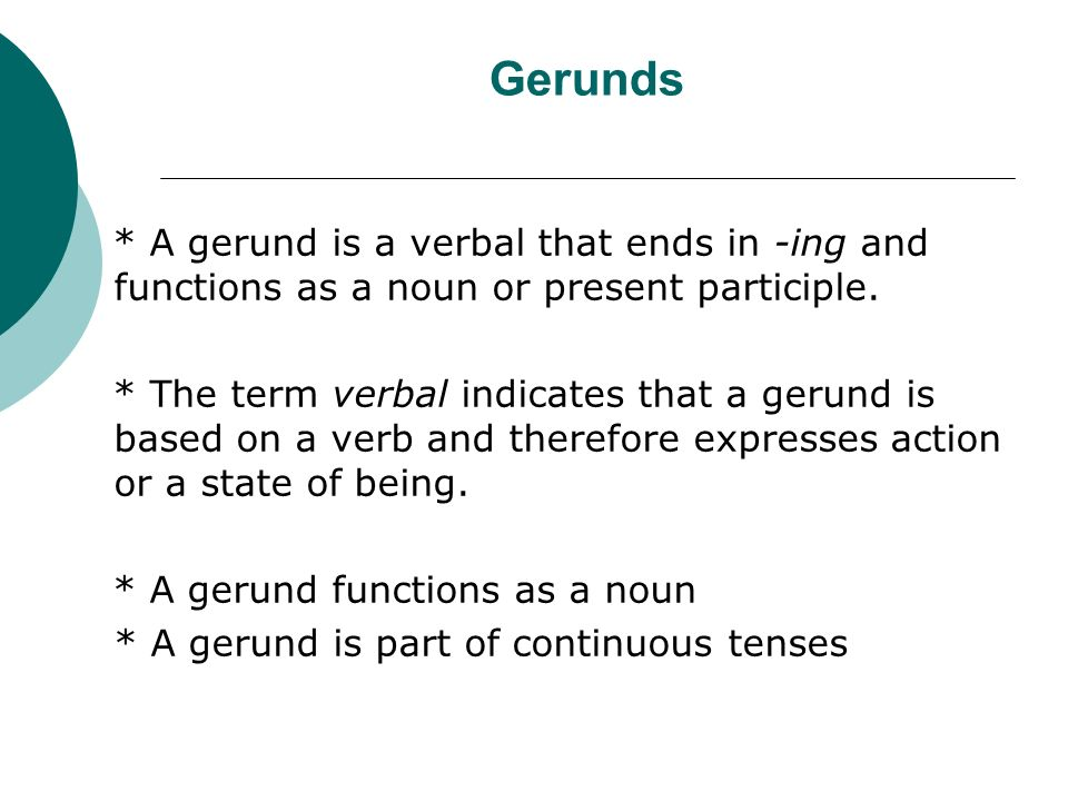 gerund and infinitives part 2 Email at tutor@uhvedu university west, room 129 (361) 570-4288 understanding verbs: gerunds, participles, and infinitives a verbal is a verb that functions as some other part of speech in a sentence.