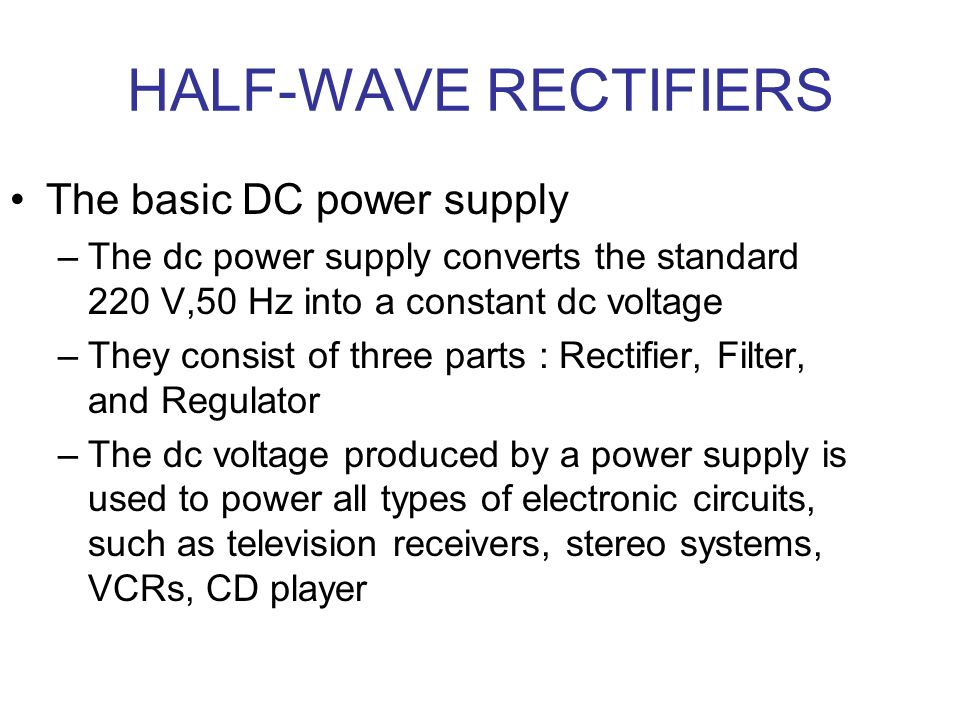 HALF-WAVE RECTIFIERS The basic DC power supply
