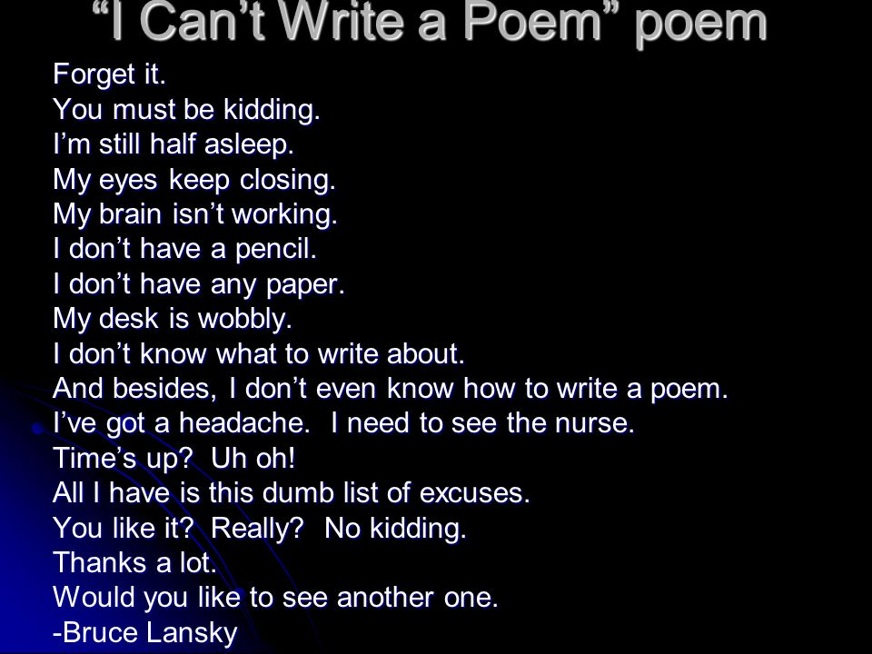 i can t write a poem Adrian blevins, rebecca hoogs, cyrus cassells, and craig arnold on how to write love poems that don't suck there are so many places a bad love poem can go astray.