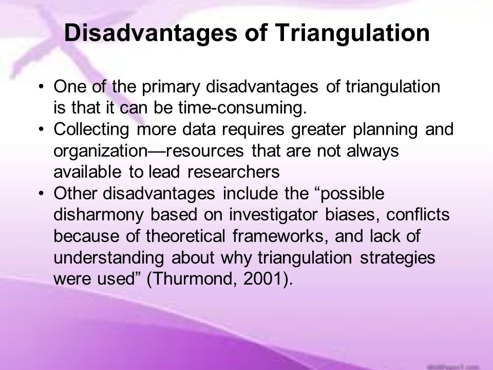 advantages and disadvantages of triangulation research Understand advantages and disadvantages of mixed method research for rapidly   (more will be said about triangulation in the section, data verification.
