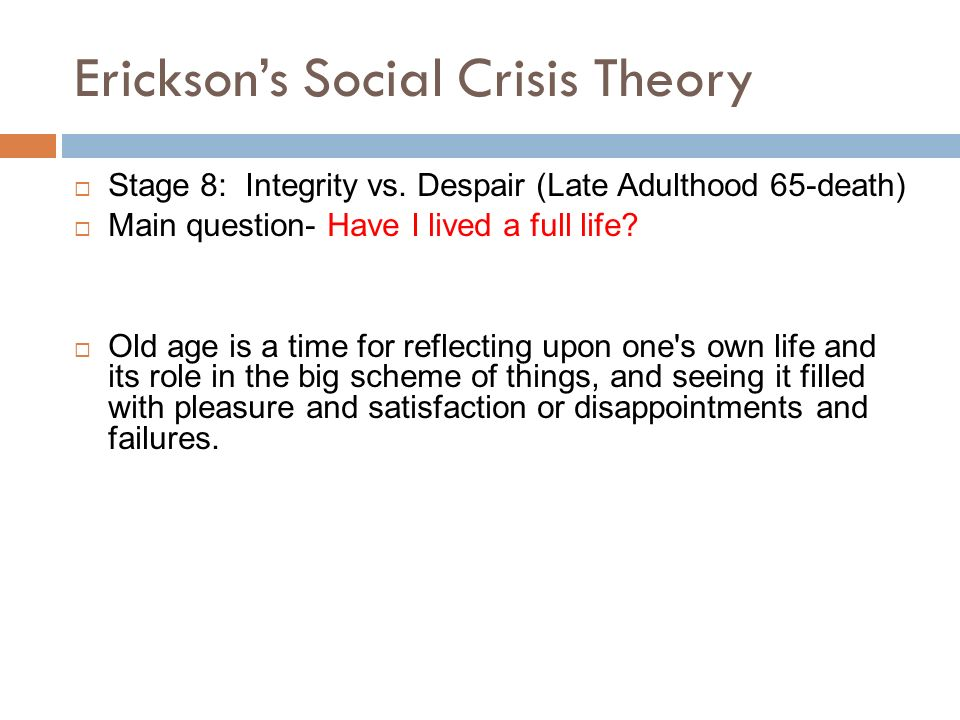 erickson s theory Erik erikson's theory of psychosocial development describes 8 stages that play a  role in the development of personality and psychological.