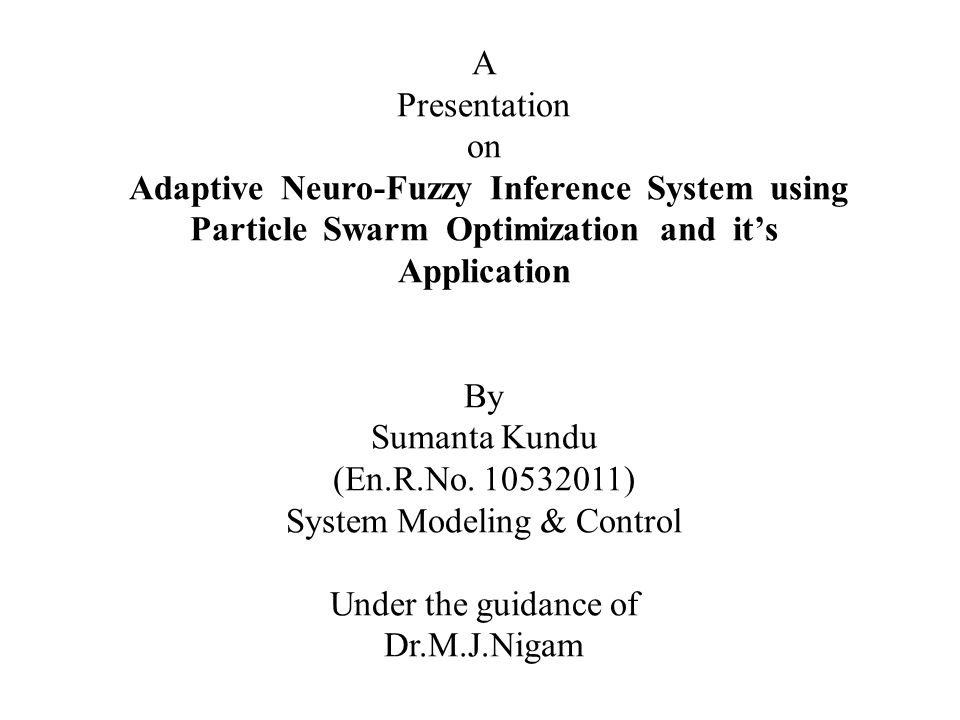 A Presentation on Adaptive Neuro-Fuzzy Inference System using Particle  Swarm Optimization and it's Application By Sumanta Kundu (En R No