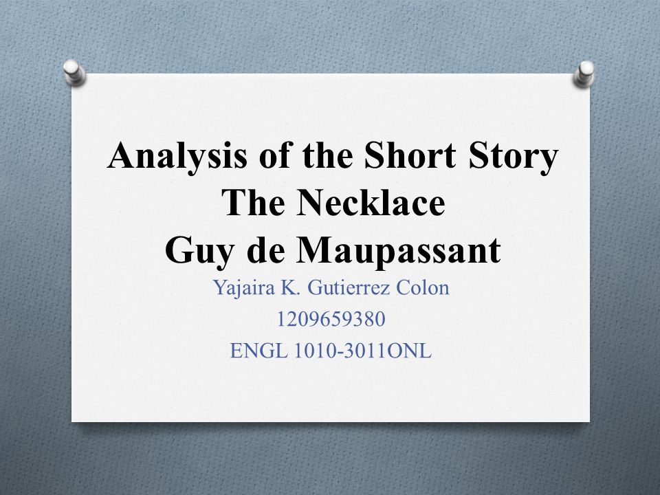 analysis of the short story the necklace guy de maupassant ppt  analysis of the short story the necklace guy de maupassant