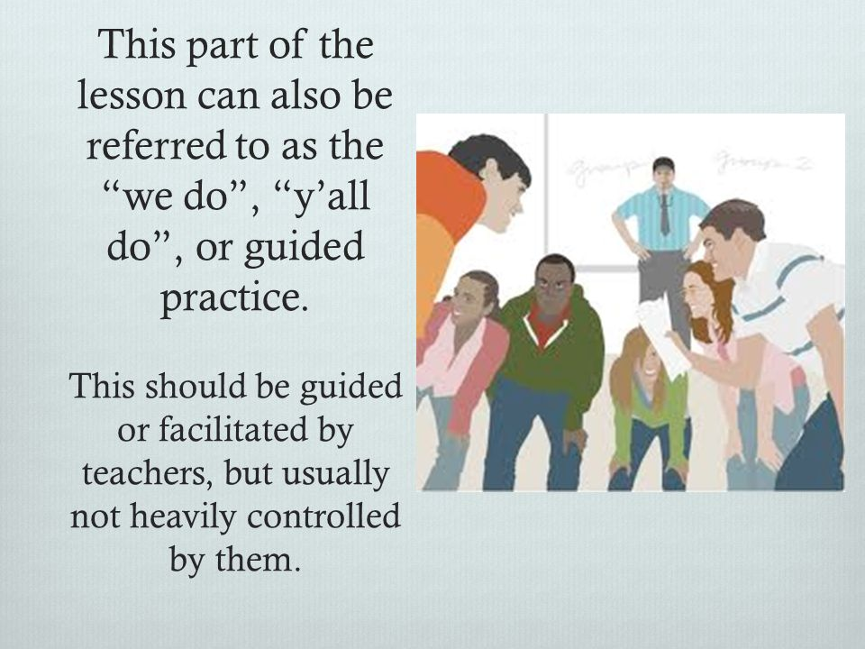 This part of the lesson can also be referred to as the we do , y'all do , or guided practice.