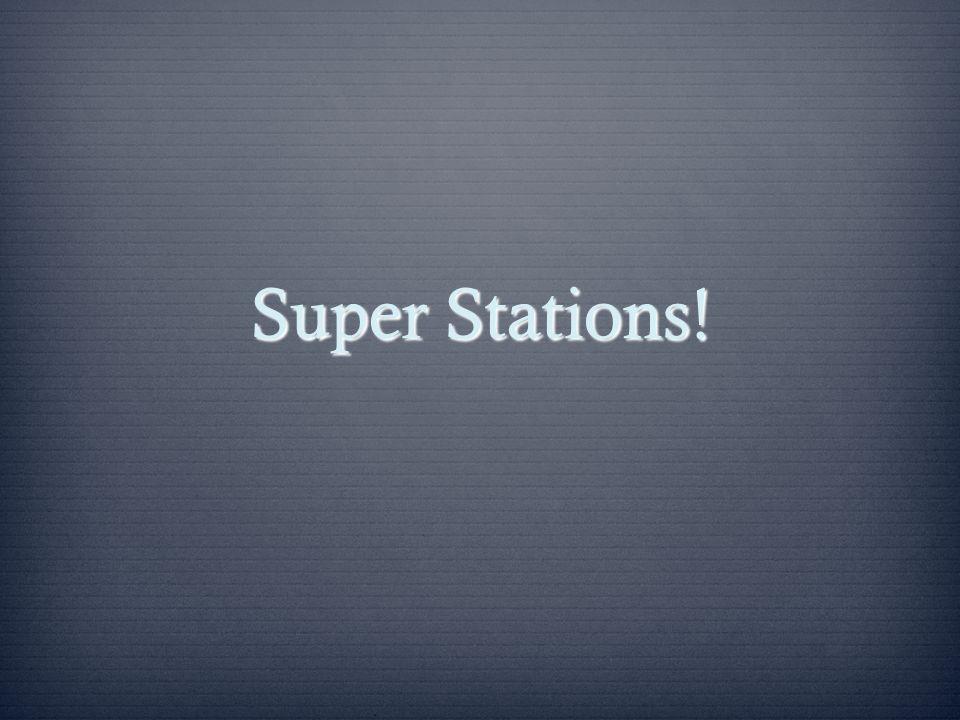 Super Stations!