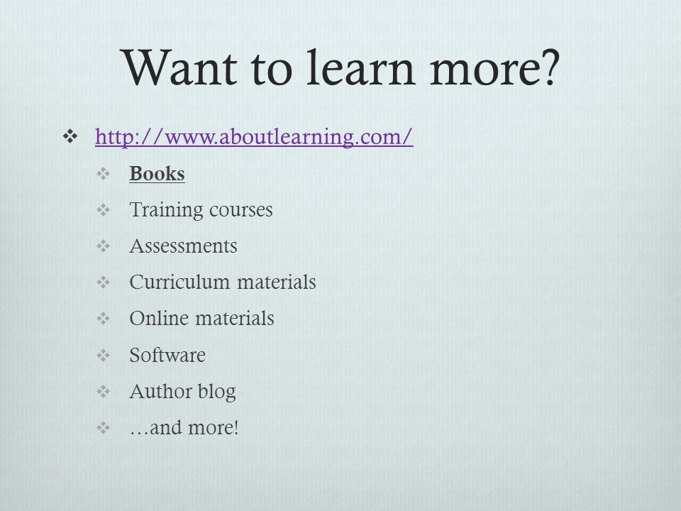 Want to learn more http://www.aboutlearning.com/ Books