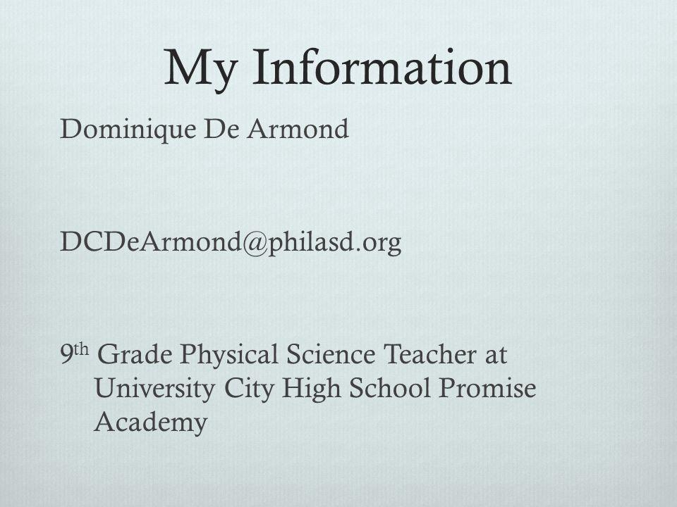 My Information Dominique De Armond DCDeArmond@philasd.org 9th Grade Physical Science Teacher at University City High School Promise Academy