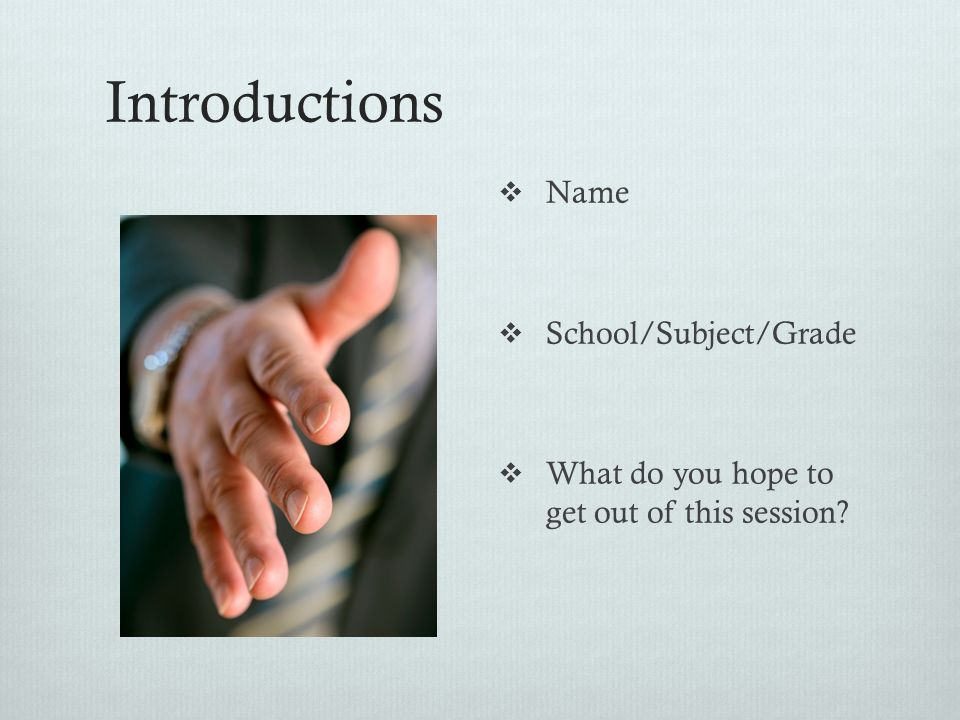 Introductions Name School/Subject/Grade