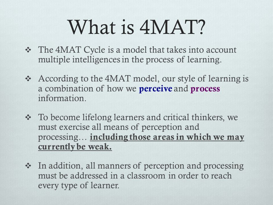 What is 4MAT The 4MAT Cycle is a model that takes into account multiple intelligences in the process of learning.