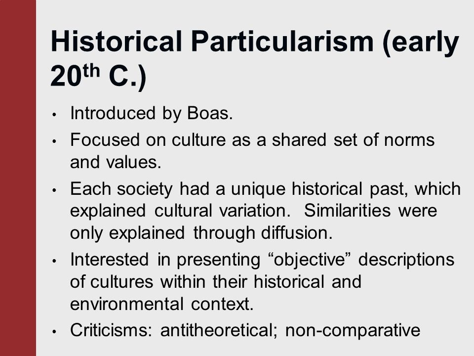 historical particularism Historical particularism was actually founded by franz boas but was not given an  actual name until the late 1960's when the term historical particularism was.